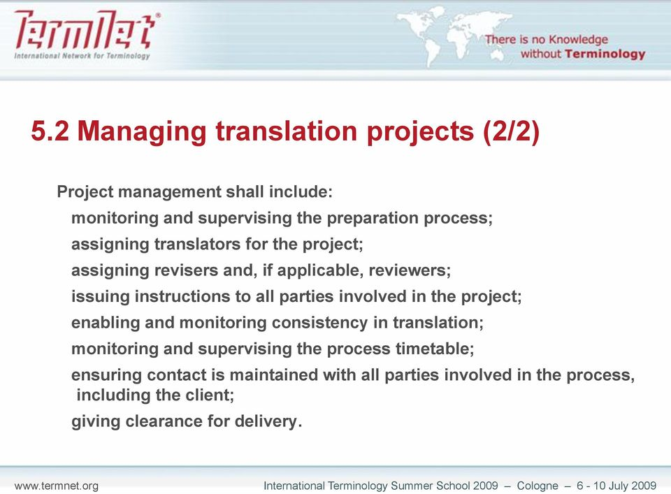 involved in the project; enabling and monitoring consistency in translation; monitoring and supervising the process