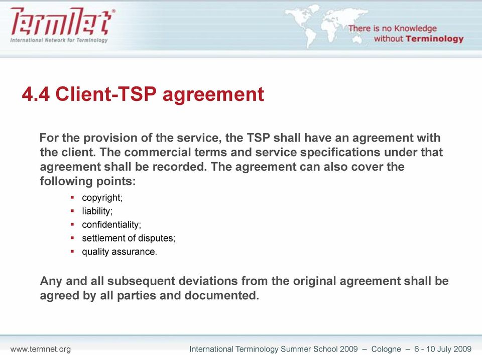 The agreement can also cover the following points: copyright; liability; confidentiality; settlement of