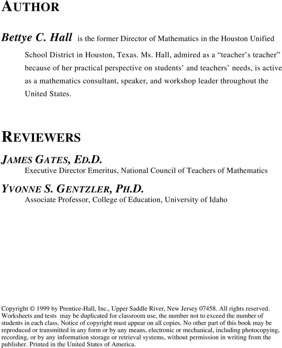 States. REVIEWERS JAMES GATES, ED.D. Executive Director Emeritus, National Council of Teachers of Mathematics YVONNE S. GENTZLER, PH.D. Associate Professor, College of Education, University of Idaho Copyright 1999 by Prentice-Hall, Inc.