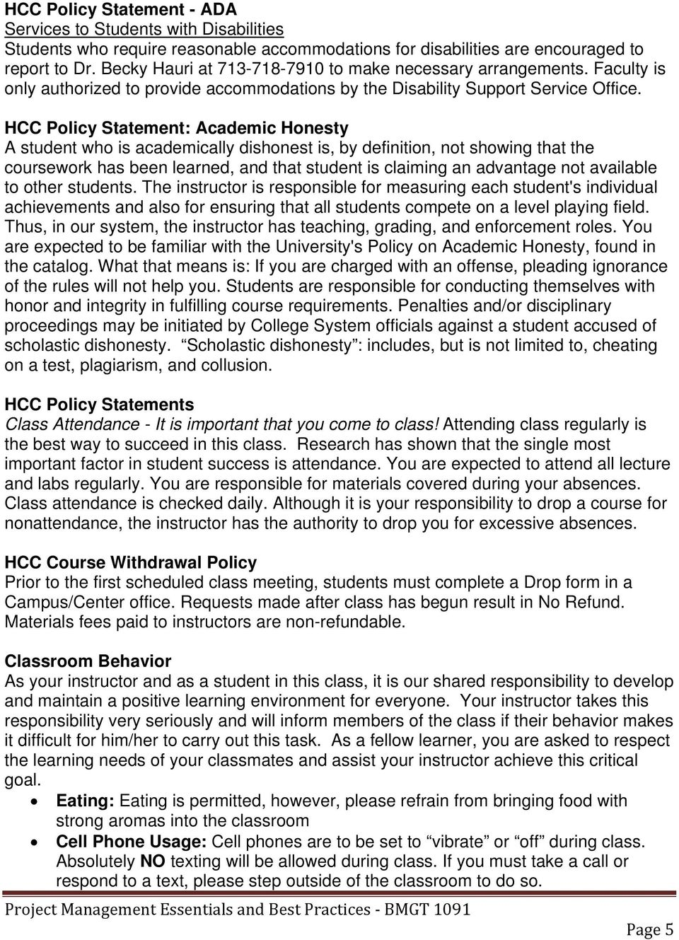 HCC Policy Statement: Academic Honesty A student who is academically dishonest is, by definition, not showing that the coursework has been learned, and that student is claiming an advantage not