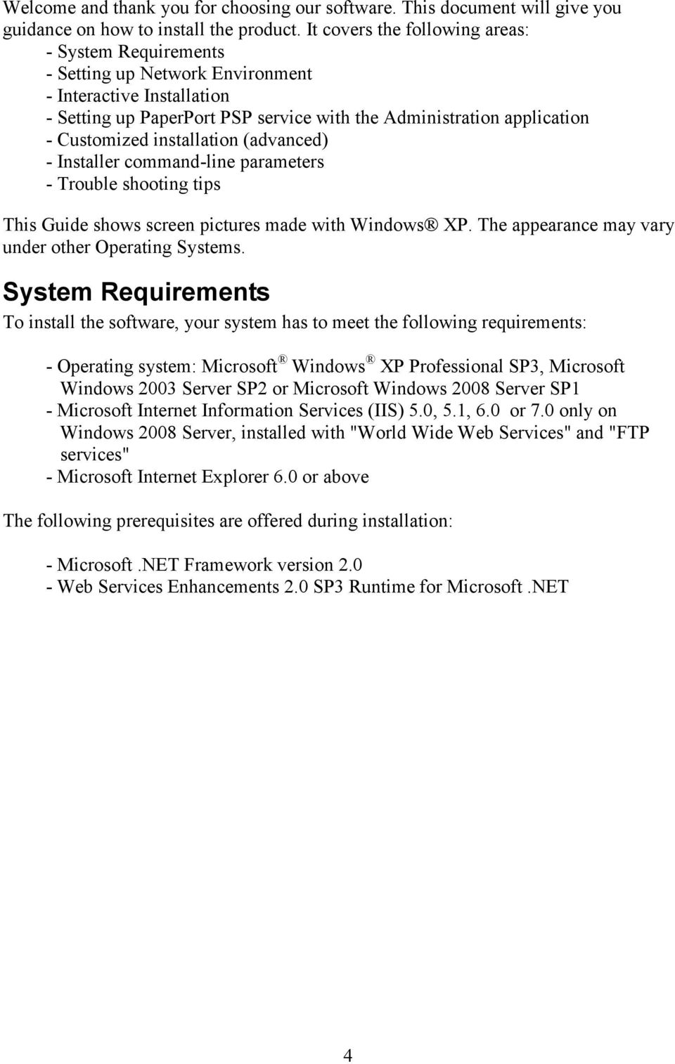 installation (advanced) - Installer command-line parameters - Trouble shooting tips This Guide shows screen pictures made with Windows XP. The appearance may vary under other Operating Systems.