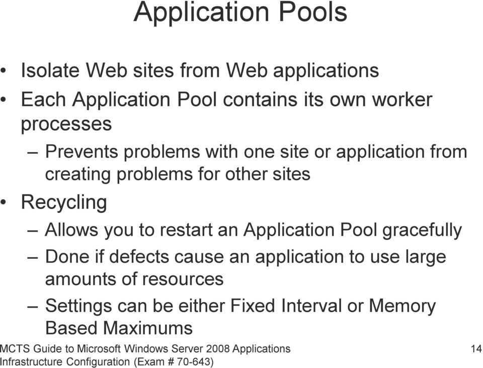 sites Recycling Allows you to restart an Application Pool gracefully Done if defects cause an