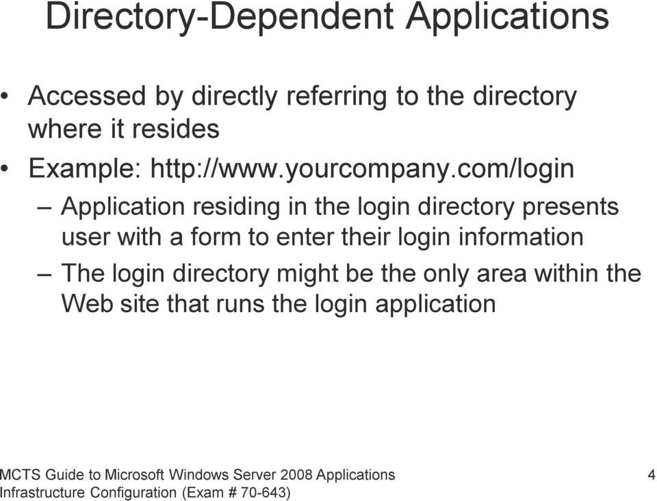 com/login Application residing in the login directory presents user with a form to
