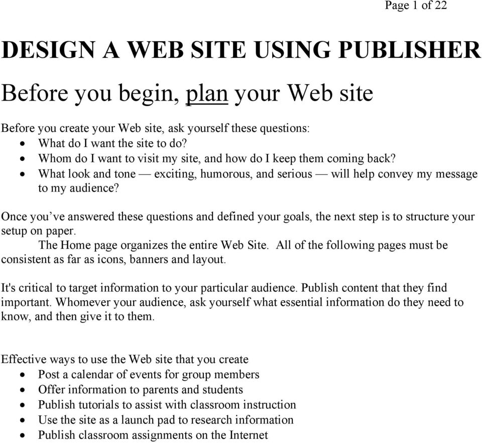 Once you ve answered these questions and defined your goals, the next step is to structure your setup on paper. The Home page organizes the entire Web Site.
