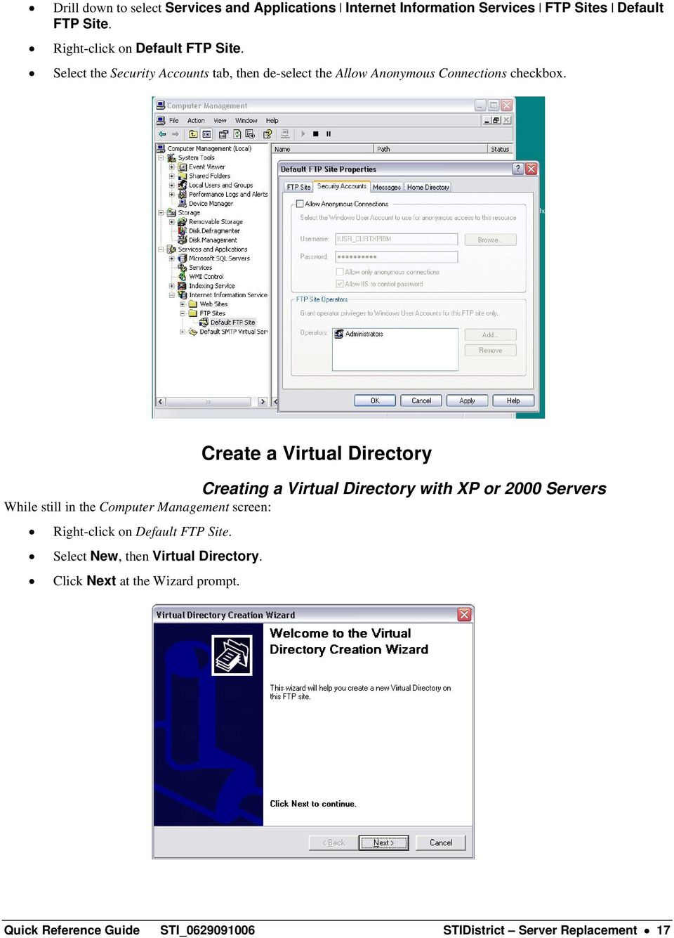 Create a Virtual Directory Creating a Virtual Directory with XP or 2000 Servers While still in the Computer Management screen: