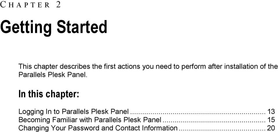 In this chapter: Logging In to Parallels Plesk Panel.