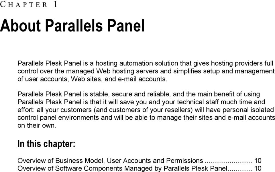 Parallels Plesk Panel is stable, secure and reliable, and the main benefit of using Parallels Plesk Panel is that it will save you and your technical staff much time and effort: all your