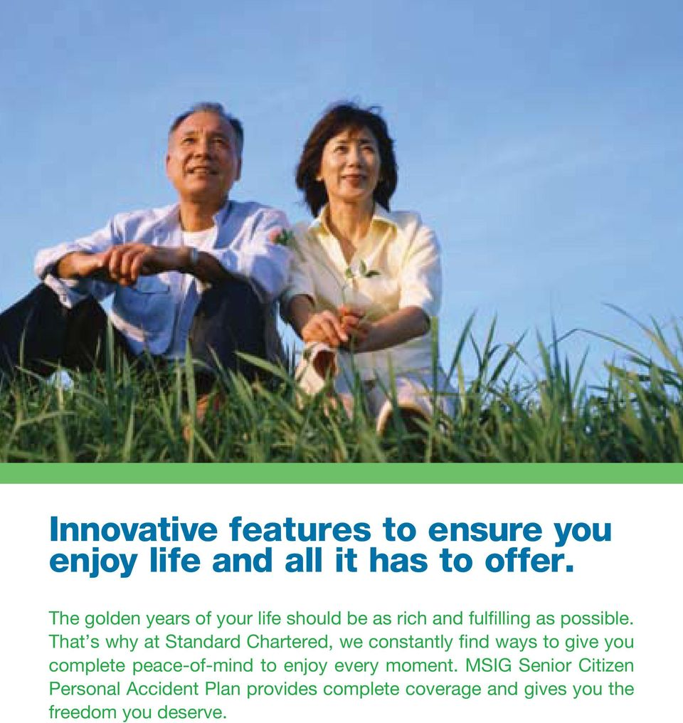 That s why at Standard Chartered, we constantly find ways to give you complete peace-of-mind