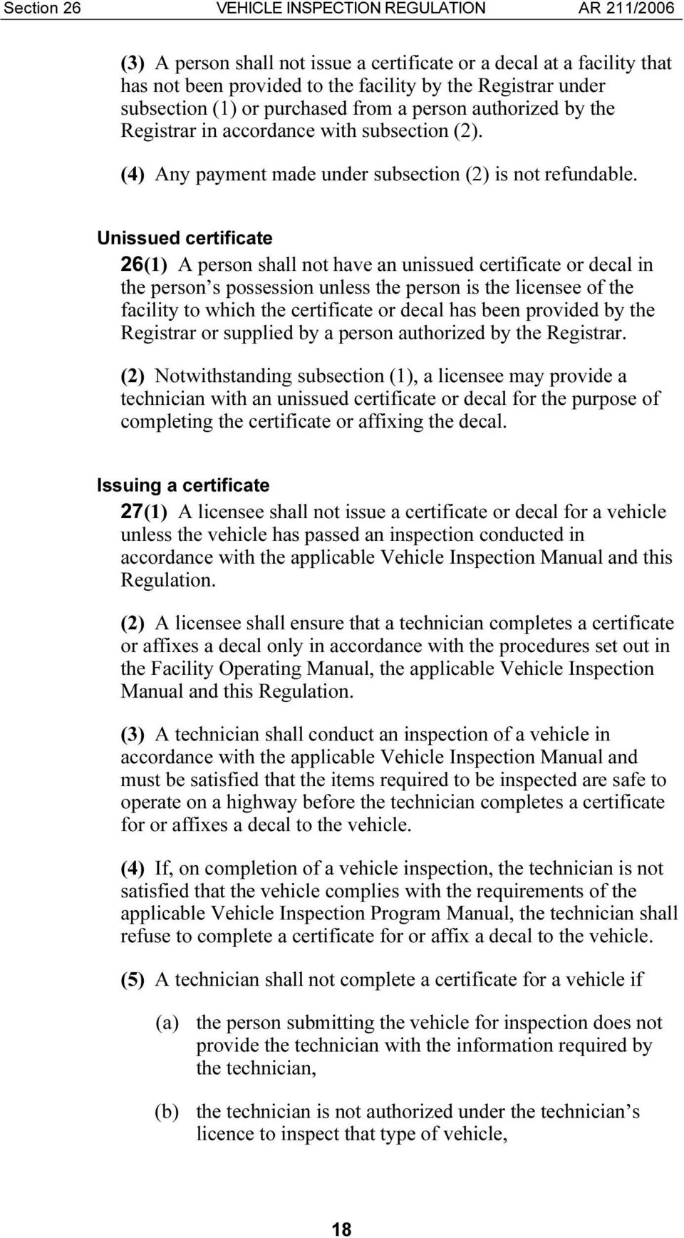 Unissued certificate 26(1) A person shall not have an unissued certificate or decal in the person s possession unless the person is the licensee of the facility to which the certificate or decal has