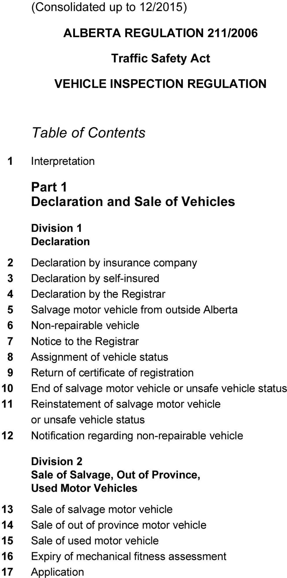Registrar 8 Assignment of vehicle status 9 Return of certificate of registration 10 End of salvage motor vehicle or unsafe vehicle status 11 Reinstatement of salvage motor vehicle or unsafe vehicle