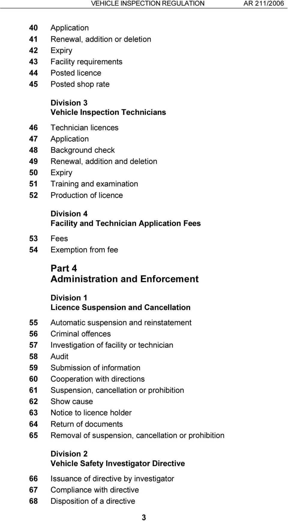 Fees 53 Fees 54 Exemption from fee Part 4 Administration and Enforcement Division 1 Licence Suspension and Cancellation 55 Automatic suspension and reinstatement 56 Criminal offences 57 Investigation