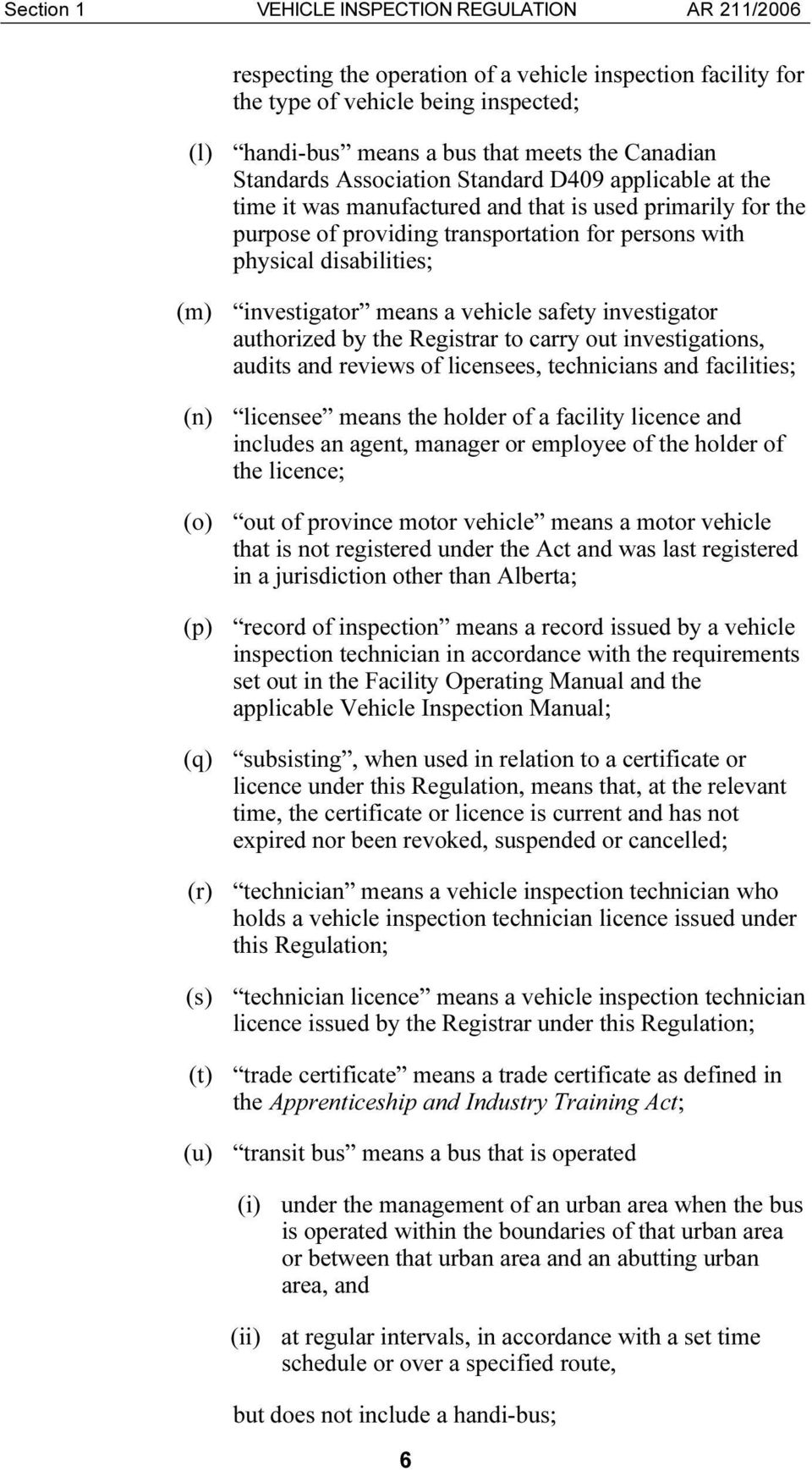 means a vehicle safety investigator authorized by the Registrar to carry out investigations, audits and reviews of licensees, technicians and facilities; (n) licensee means the holder of a facility