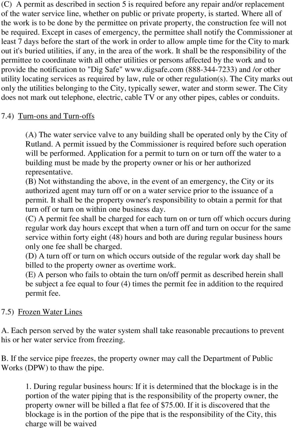 Except in cases of emergency, the permittee shall notify the Commissioner at least 7 days before the start of the work in order to allow ample time for the City to mark out it's buried utilities, if