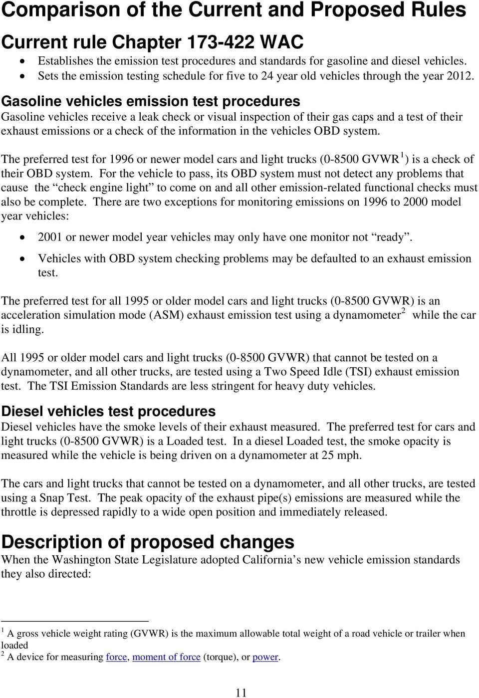Gasoline vehicles emission test procedures Gasoline vehicles receive a leak check or visual inspection of their gas caps and a test of their exhaust emissions or a check of the information in the