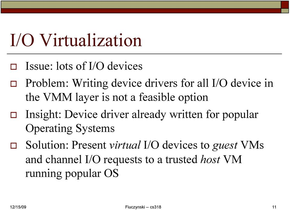 already written for popular Operating Systems Solution: Present virtual I/O