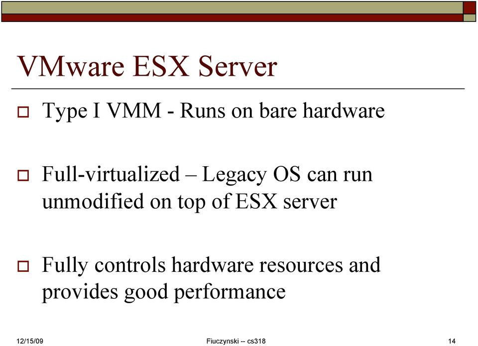 unmodified on top of ESX server Fully controls