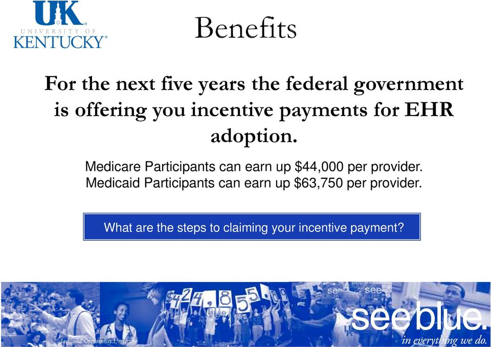 Medicare Participants can earn up $44,000 per provider.