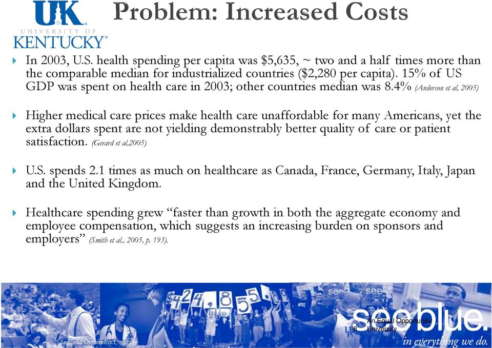 4% (Anderson et al, 2005) Higher medical care prices make health care unaffordable for many Americans, yet the extra dollars spent are not yielding demonstrably better quality of care or patient