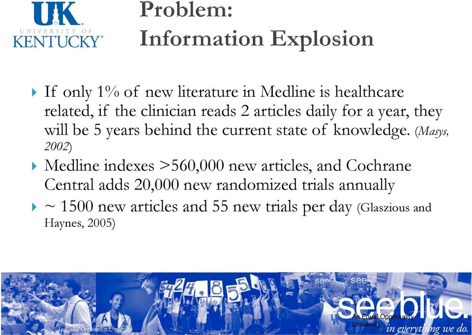 (Masys, 2002) Medline indexes >560,000 new articles, and Cochrane Central adds 20,000 new