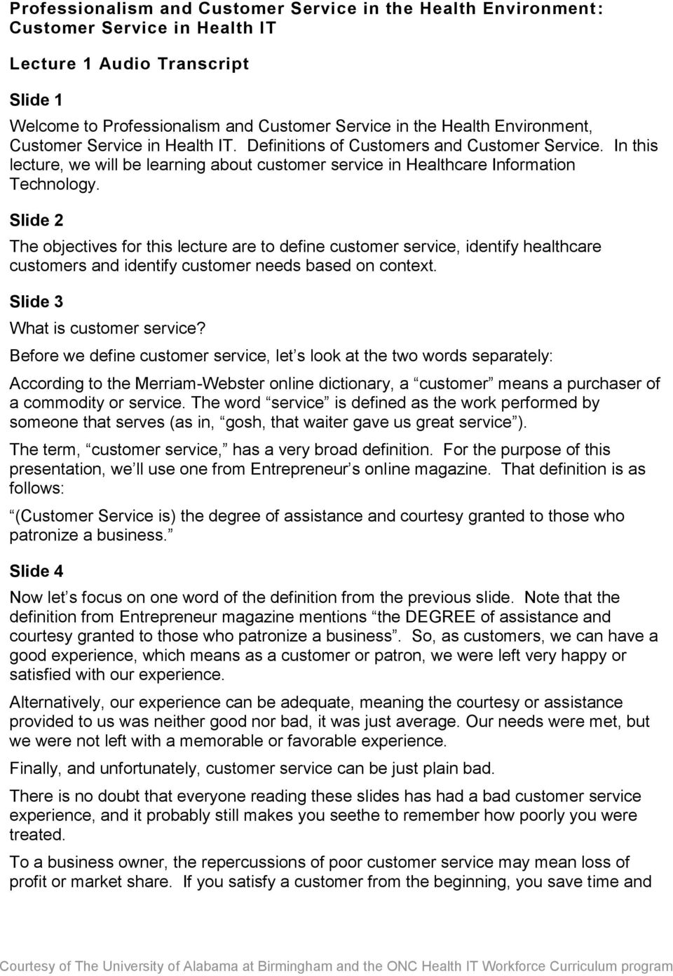 Slide 2 The objectives for this lecture are to define customer service, identify healthcare customers and identify customer needs based on context. Slide 3 What is customer service?