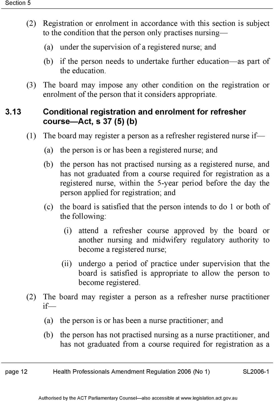 13 Conditional registration and enrolment for refresher course Act, s 37 (5) (b) (1) The board may register a person as a refresher registered nurse if (a) the person is or has been a registered
