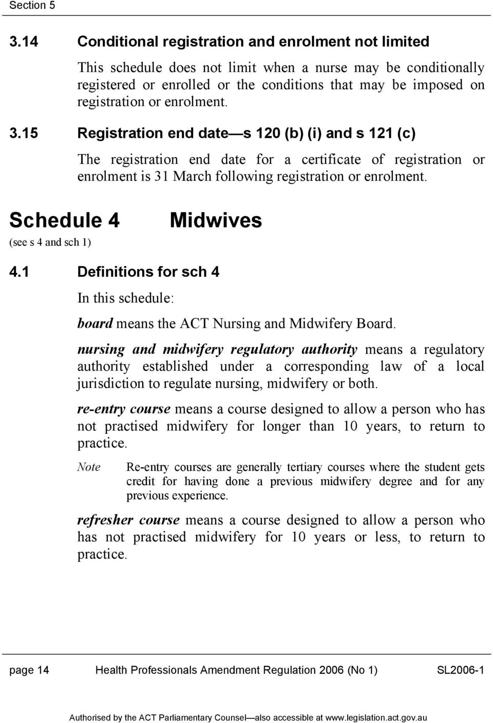 Schedule 4 (see s 4 and sch 1) Midwives 4.1 Definitions for sch 4 In this schedule: board means the ACT Nursing and Midwifery Board.