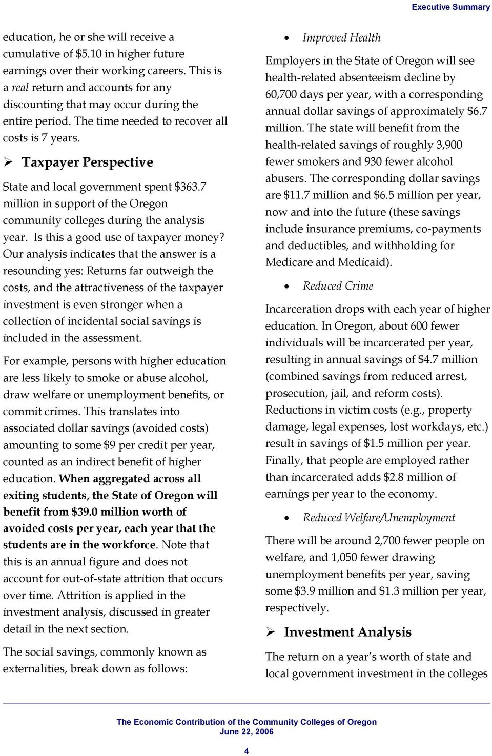 Taxpayer Perspective State and local government spent $363.7 million in support of the Oregon community colleges during the analysis year. Is this a good use of taxpayer money?