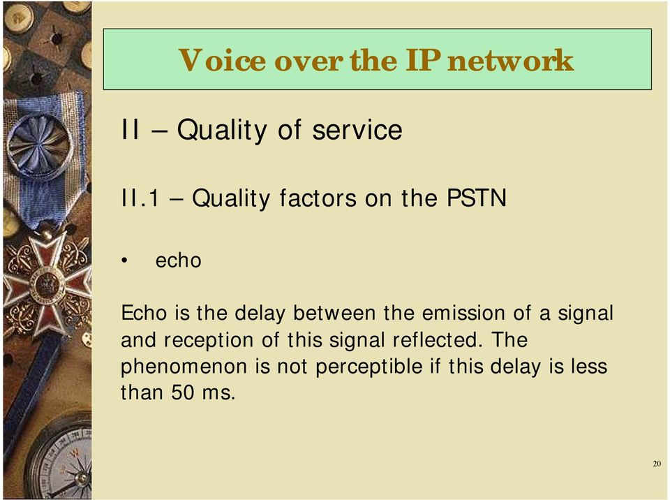 between the emission of a signal and reception of this