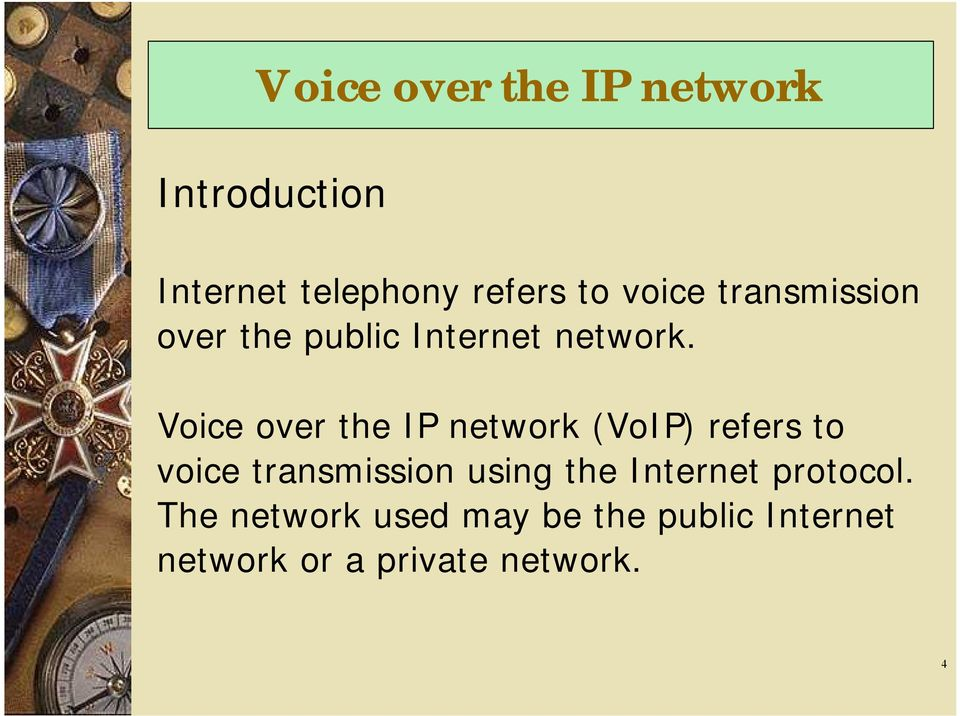 Voice over the IP network (VoIP) refers to voice transmission