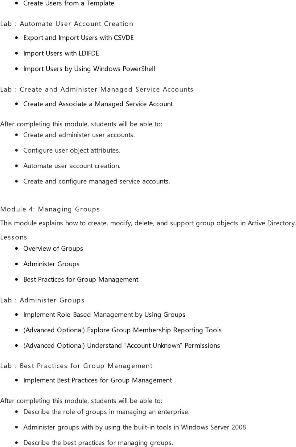 Create and configure managed service accounts. Module 4: Managing Groups This module explains how to create, modify, delete, and support group objects in Active Directory.