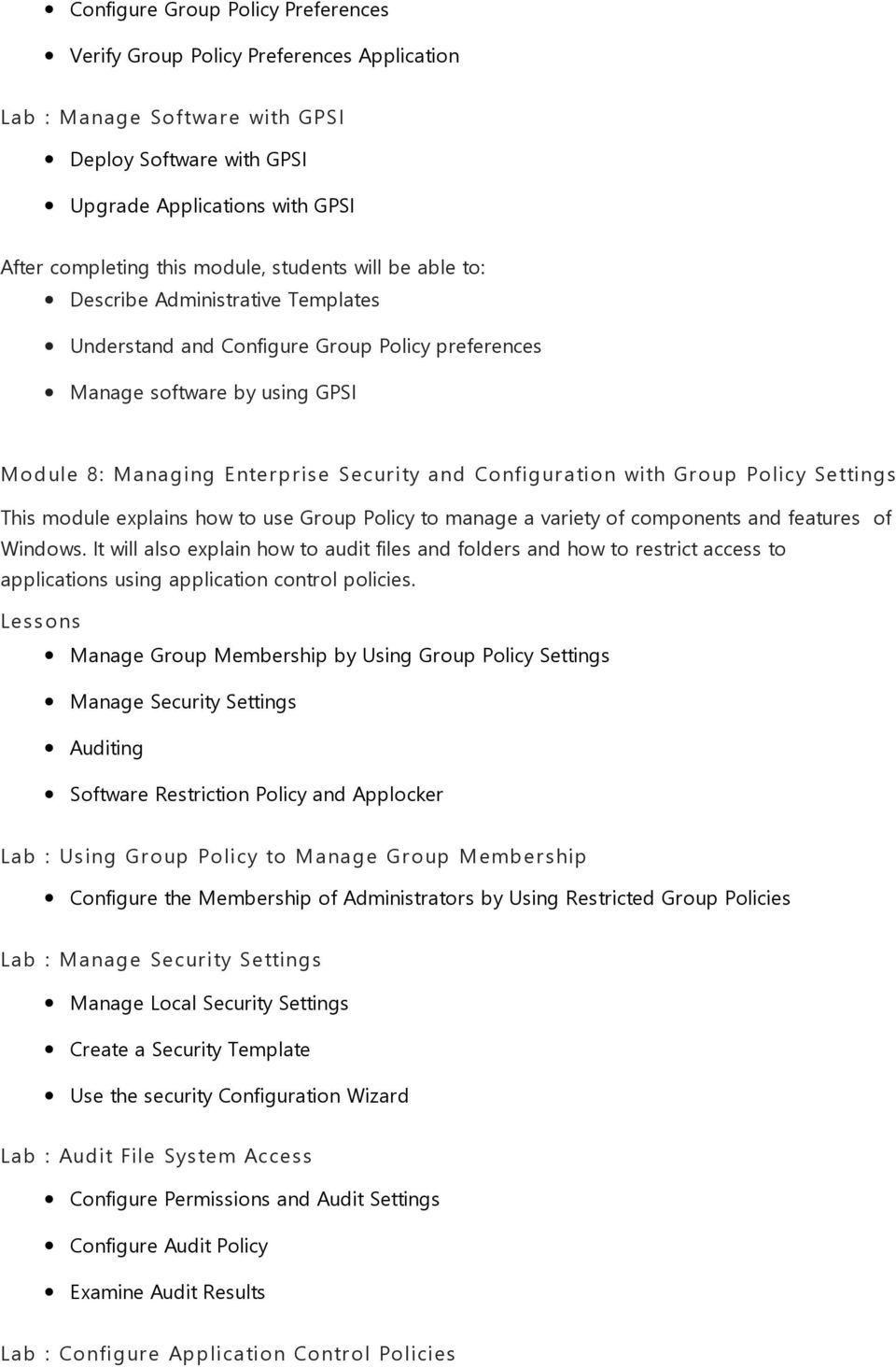 to use Group Policy to manage a variety of components and features of Windows.