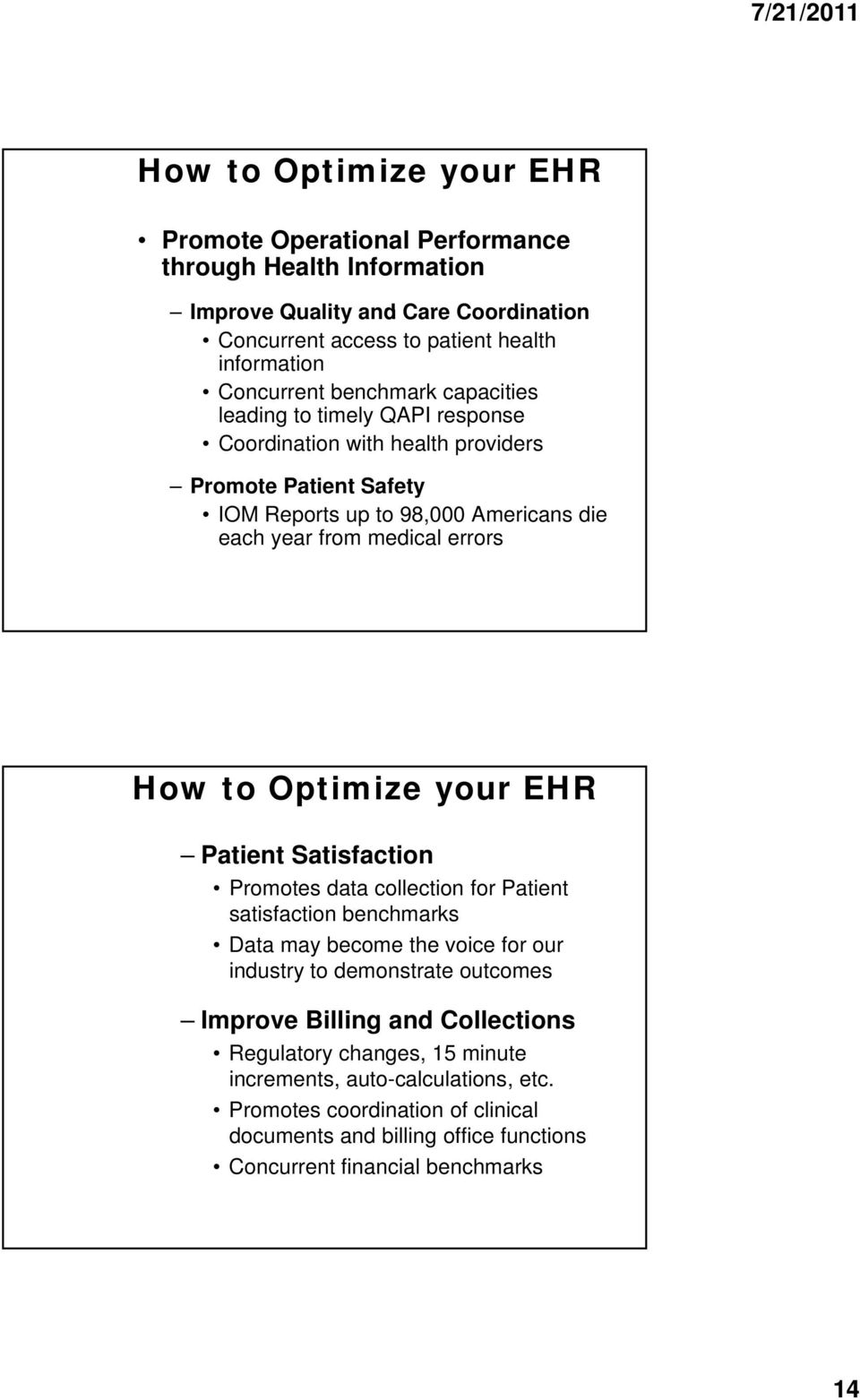 to Optimize your EHR Patient Satisfaction Promotes data collection for Patient satisfaction benchmarks Data may become the voice for our industry to demonstrate outcomes Improve