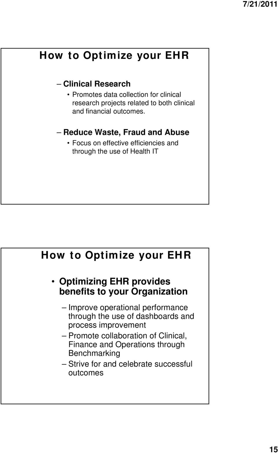 Reduce Waste, Fraud and Abuse Focus on effective efficiencies and through the use of Health IT How to Optimize your EHR Optimizing EHR