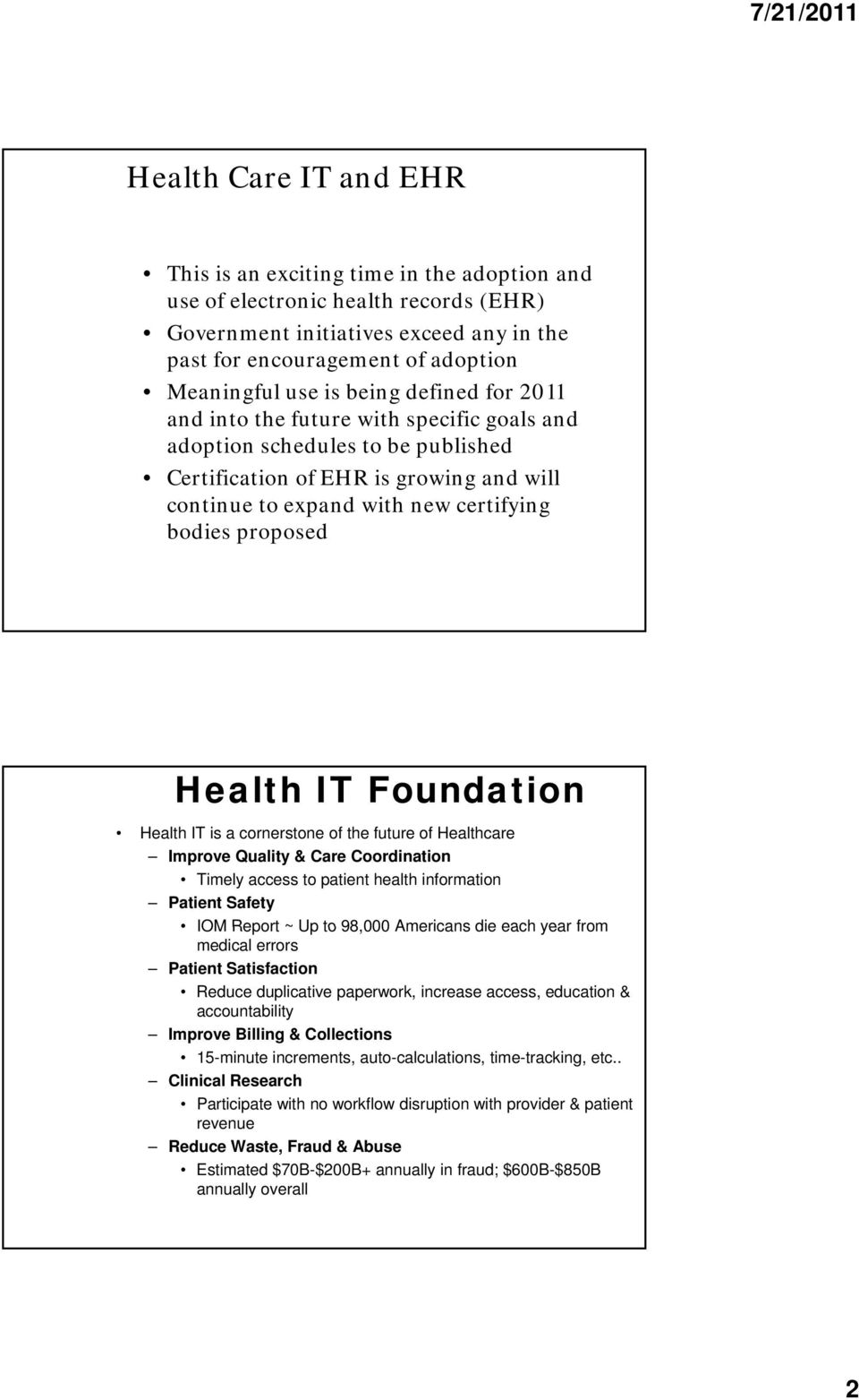 proposed Health IT Foundation Health IT is a cornerstone of the future of Healthcare Improve Quality & Care Coordination Timely access to patient health information Patient Safety IOM Report ~ Up to