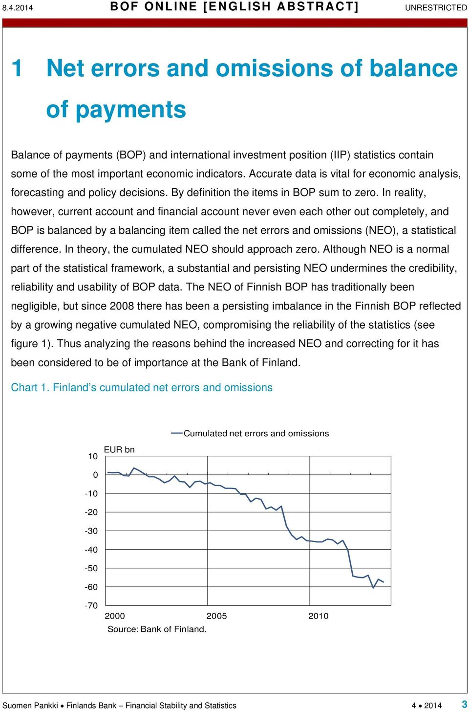 In reality, however, current account and financial account never even each other out completely, and BOP is balanced by a balancing item called the net errors and omissions (NEO), a statistical