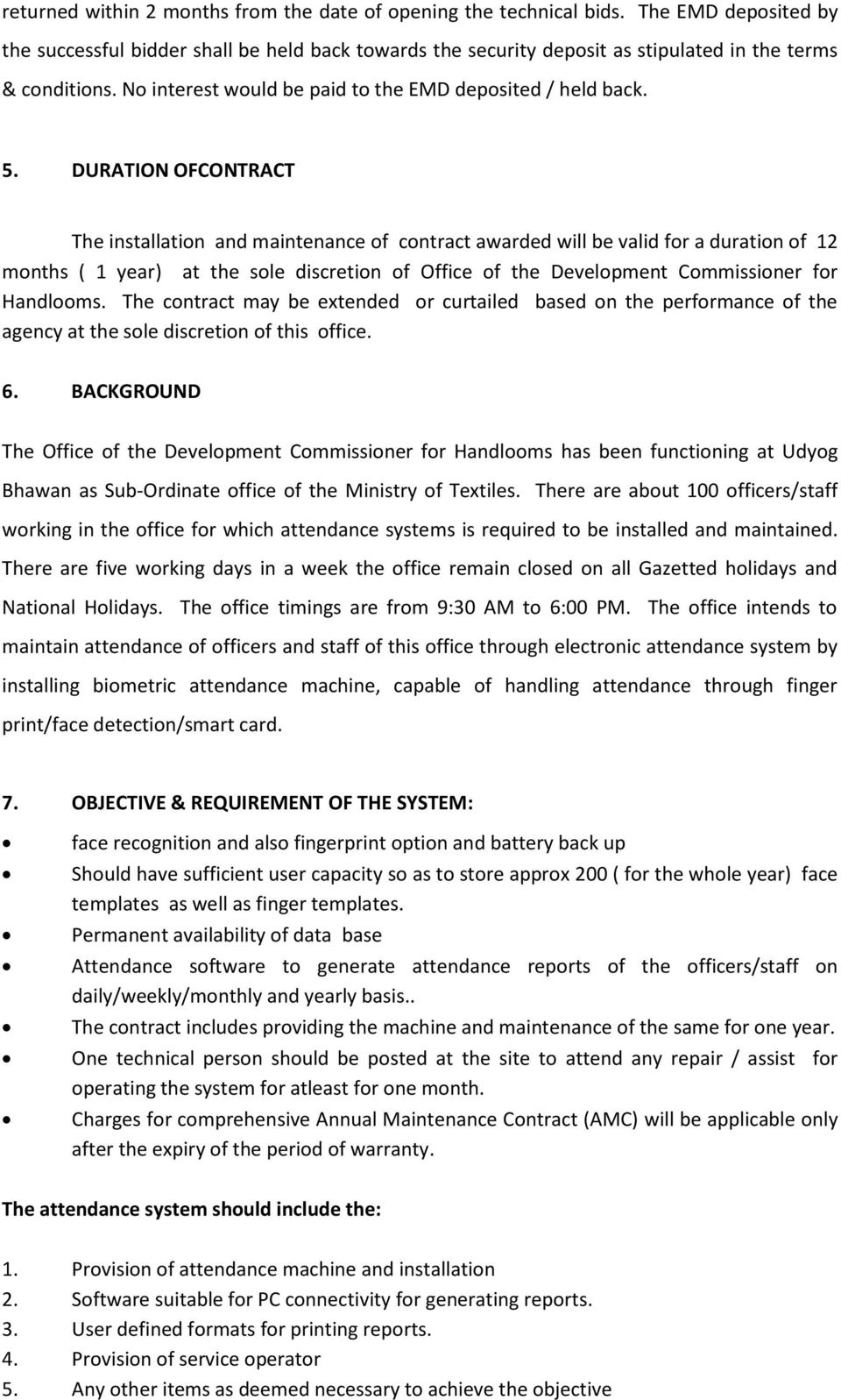 DURATION OFCONTRACT The installation and maintenance of contract awarded will be valid for a duration of 12 months ( 1 year) at the sole discretion of Office of the Development Commissioner for