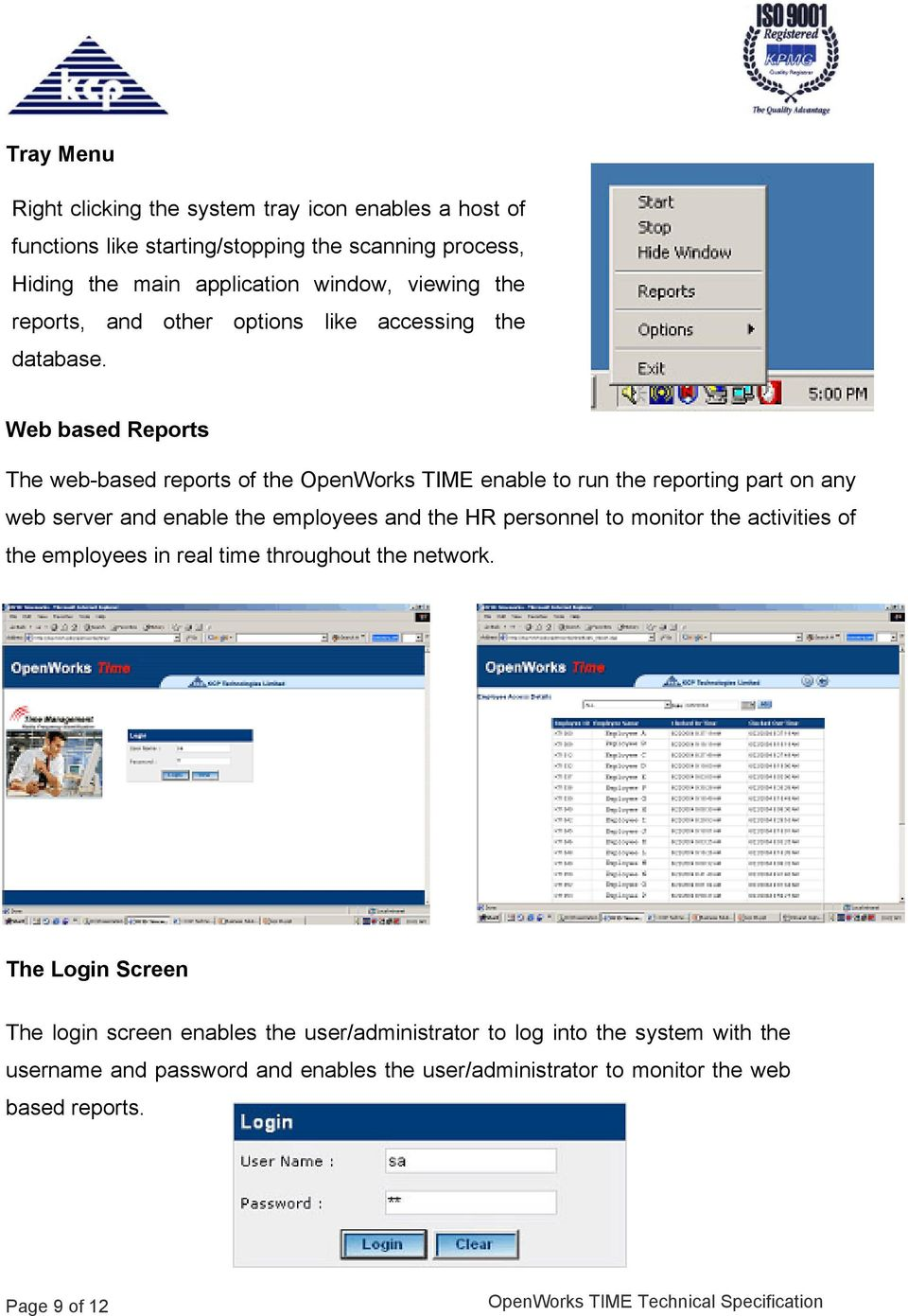 Web based Reports The web-based reports of the OpenWorks TIME enable to run the reporting part on any web server and enable the employees and the HR personnel to
