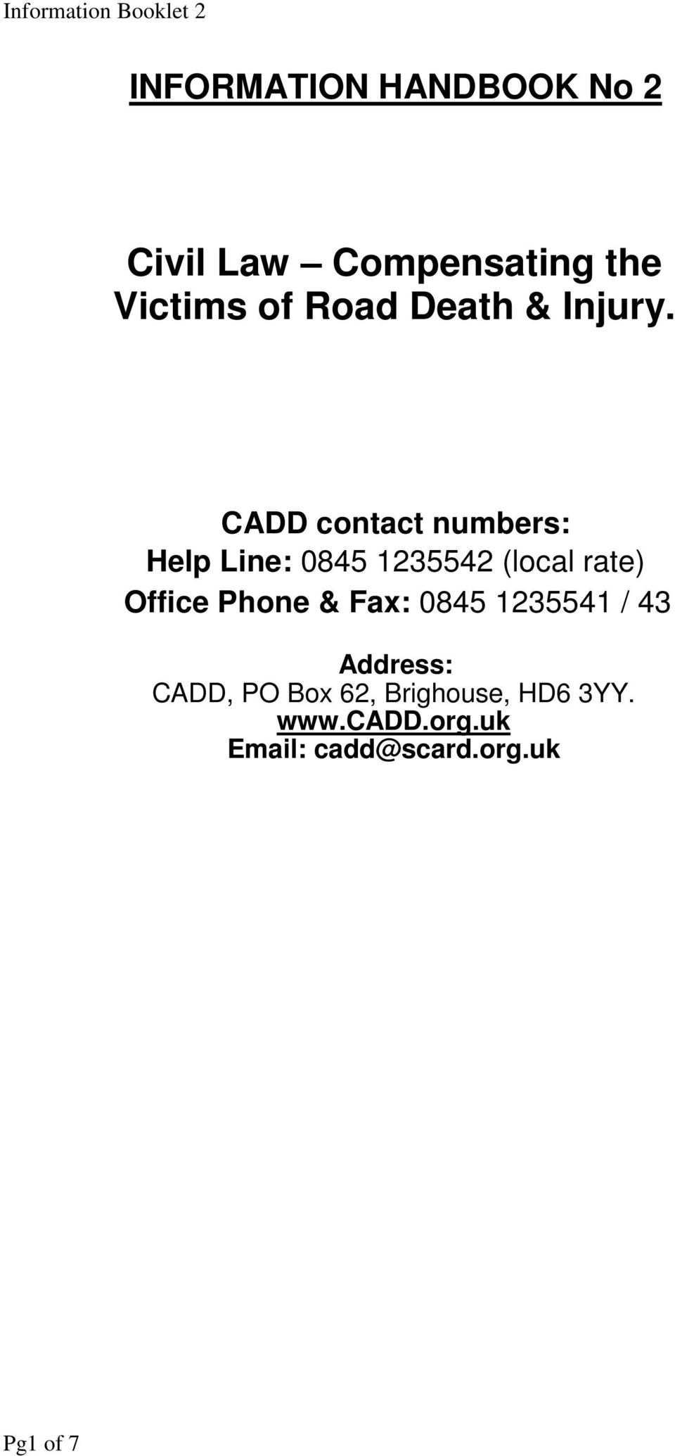 CADD contact numbers: Help Line: 0845 1235542 (local rate) Office