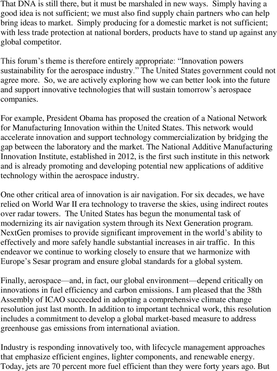This forum s theme is therefore entirely appropriate: Innovation powers sustainability for the aerospace industry. The United States government could not agree more.
