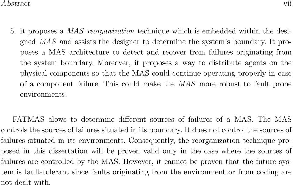 Moreover, it proposes a way to distribute agents on the physical components so that the MAS could continue operating properly in case of a component failure.