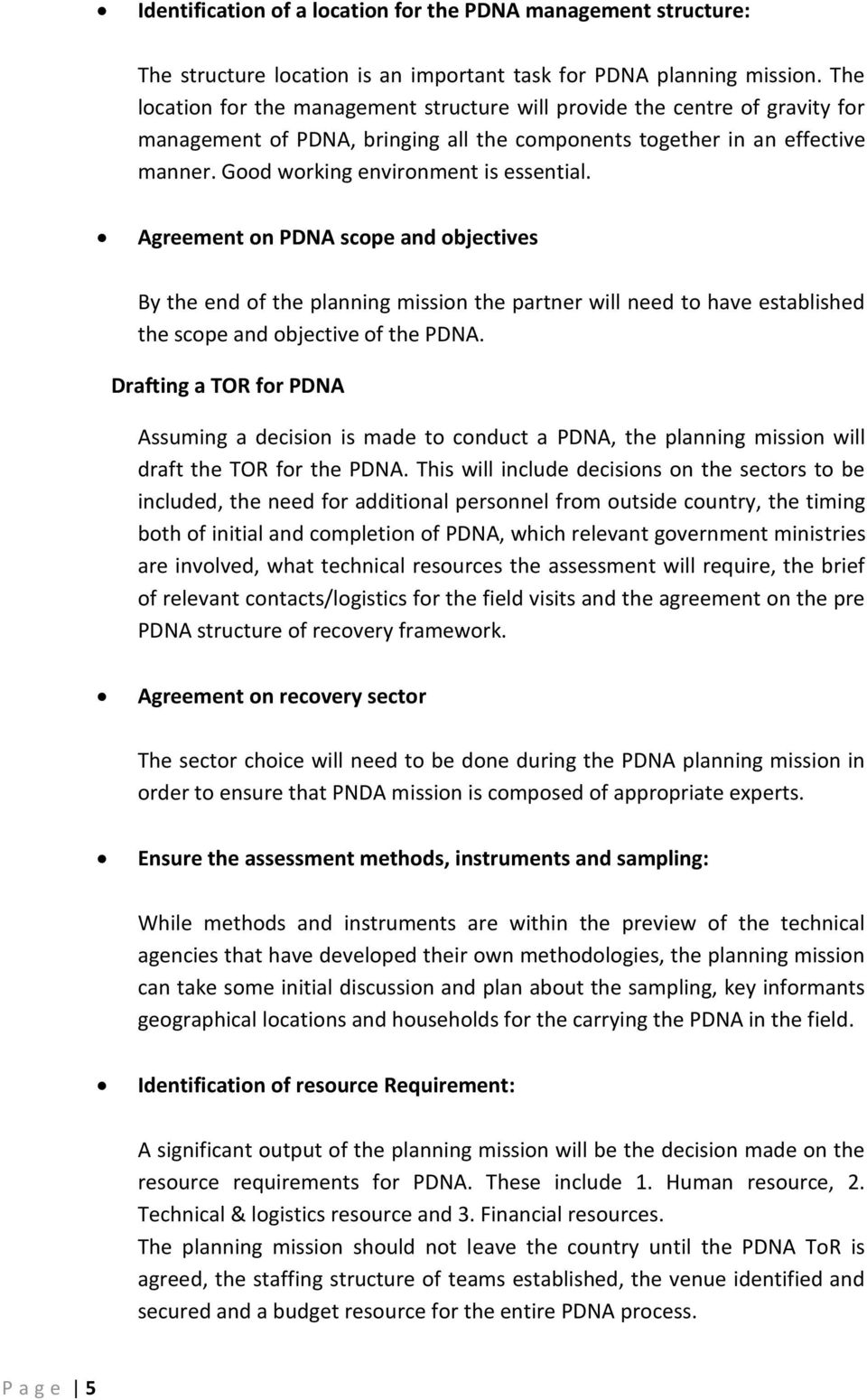 Agreement on PDNA scope and objectives By the end of the planning mission the partner will need to have established the scope and objective of the PDNA.
