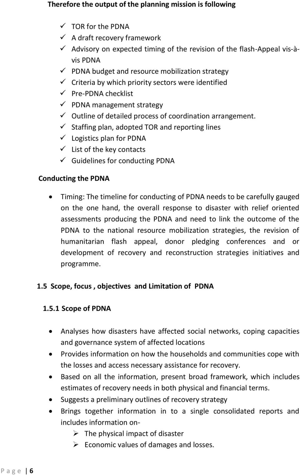 Staffing plan, adopted TOR and reporting lines Logistics plan for PDNA List of the key contacts Guidelines for conducting PDNA Conducting the PDNA Timing: The timeline for conducting of PDNA needs to