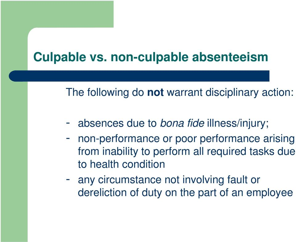 absences due to bona fide illness/injury; - non-performance or poor performance