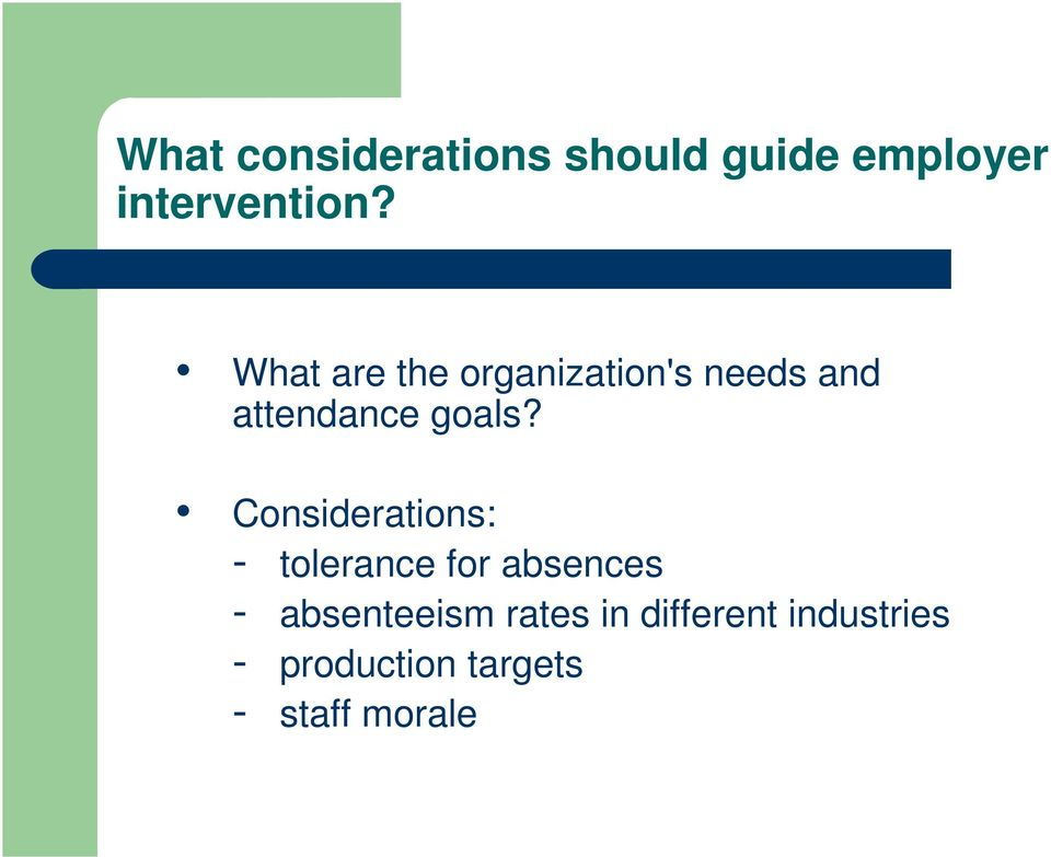 Considerations: - tolerance for absences - absenteeism