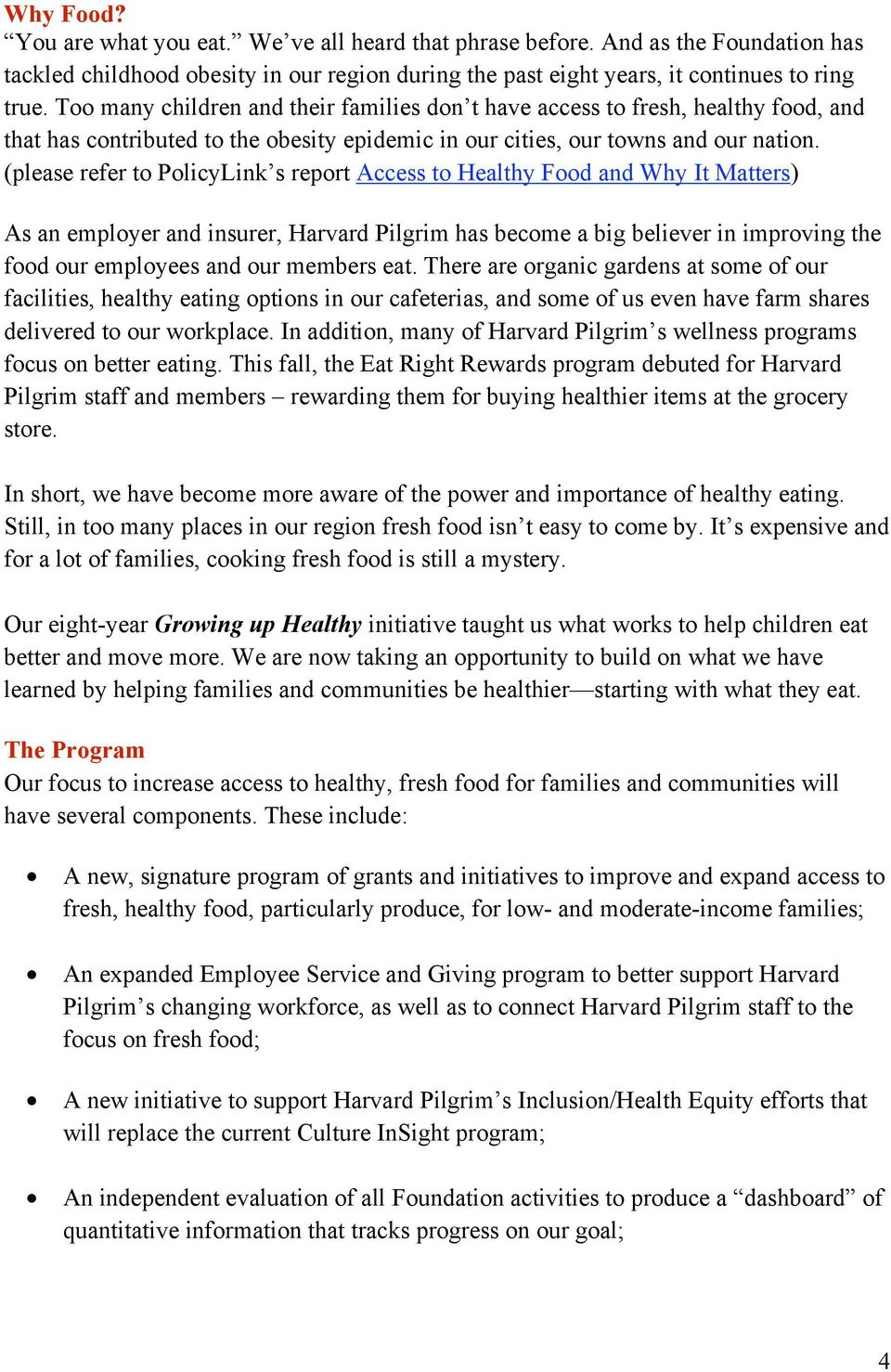(please refer to PolicyLink s report Access to Healthy Food and Why It Matters) As an employer and insurer, Harvard Pilgrim has become a big believer in improving the food our employees and our