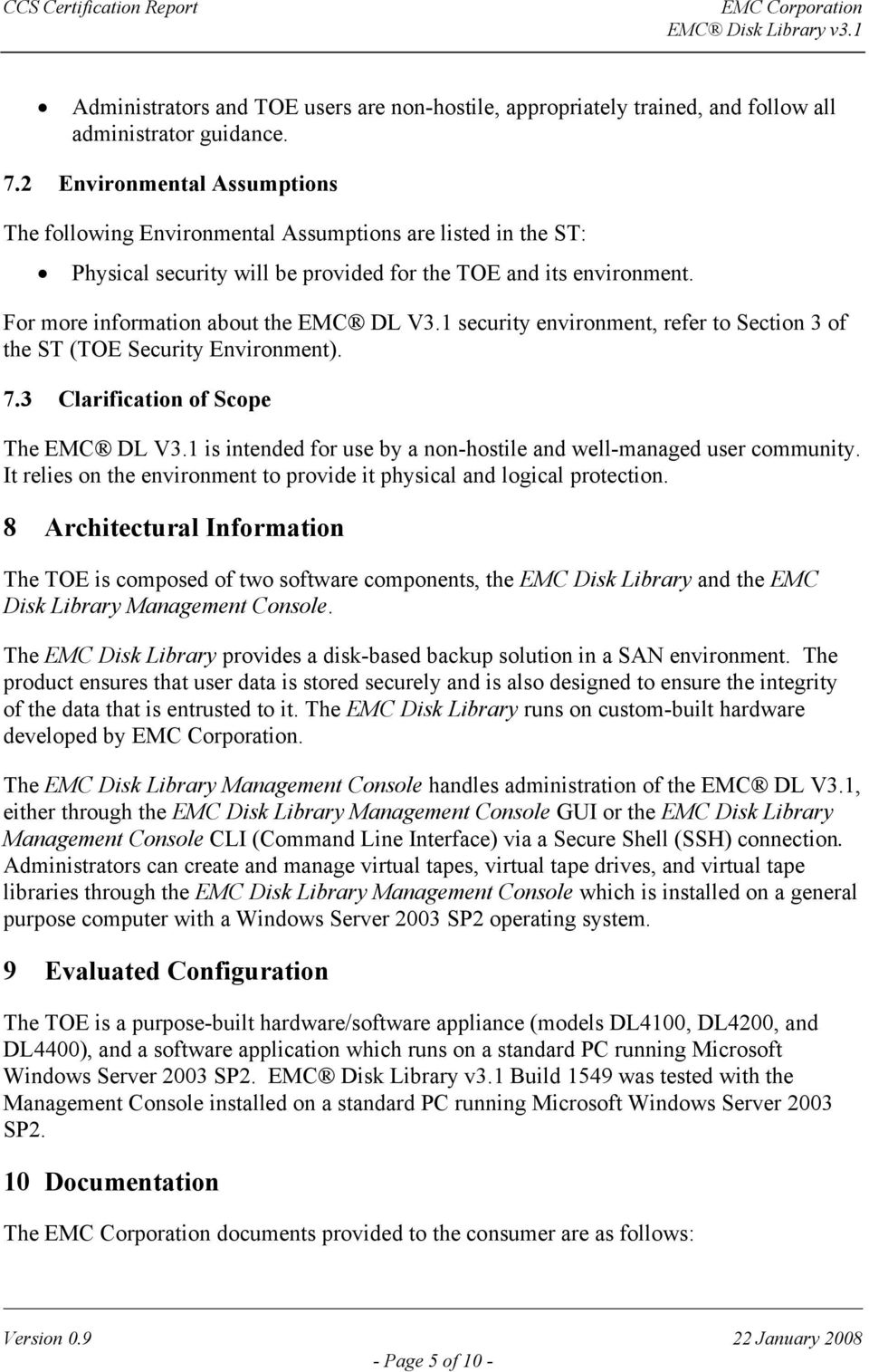 1 security environment, refer to Section 3 of the ST (TOE Security Environment). 7.3 Clarification of Scope The EMC DL V3.1 is intended for use by a non-hostile and well-managed user community.
