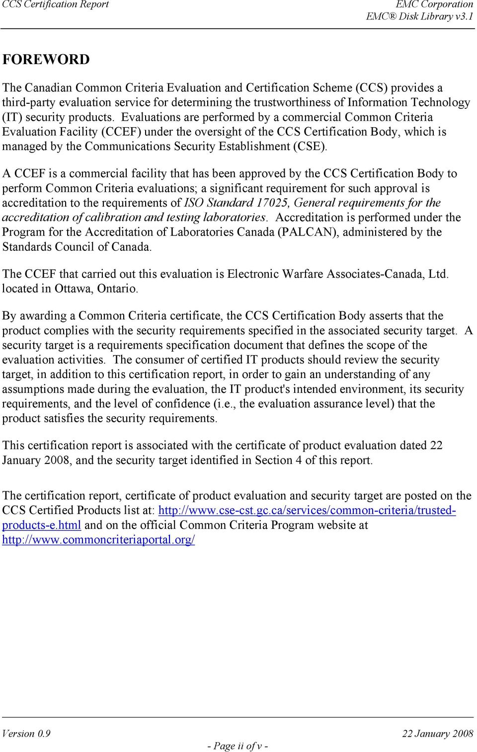 Evaluations are performed by a commercial Common Criteria Evaluation Facility (CCEF) under the oversight of the CCS Certification Body, which is managed by the Communications Security Establishment