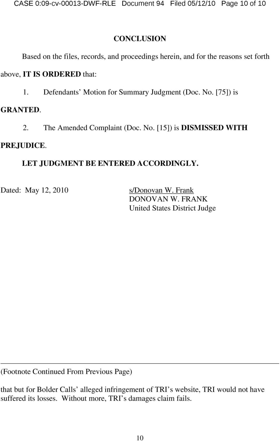 LET JUDGMENT BE ENTERED ACCORDINGLY. Dated: May 12, 2010 s/donovan W. Frank DONOVAN W.