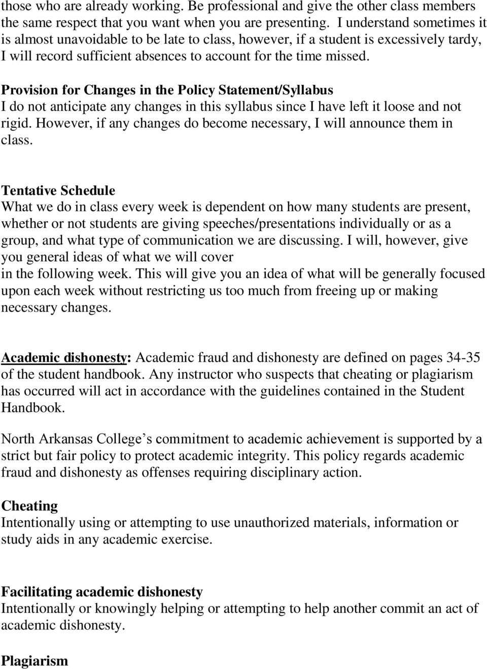 Provision for Changes in the Policy Statement/Syllabus I do not anticipate any changes in this syllabus since I have left it loose and not rigid.