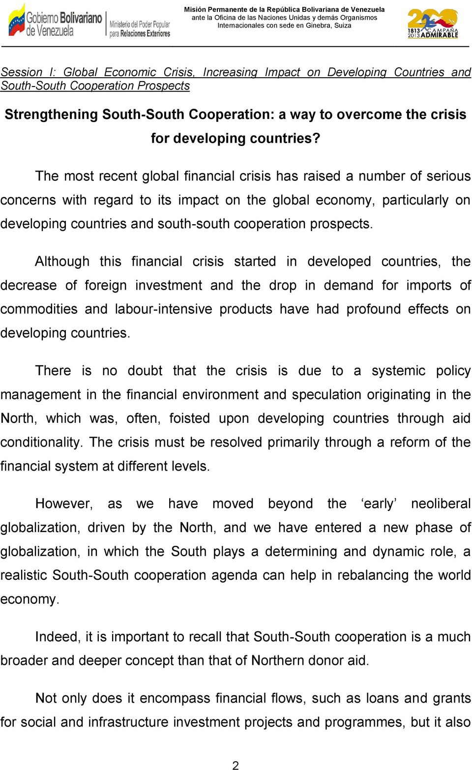 The most recent global financial crisis has raised a number of serious concerns with regard to its impact on the global economy, particularly on developing countries and south-south cooperation